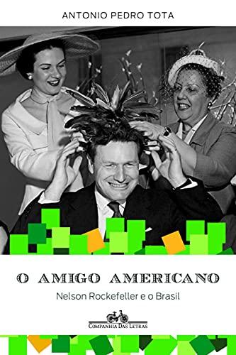 9788535924299: O Amigo Americano: Nelson Rockefeller e O Brasil (Em Portugues do Brasil)