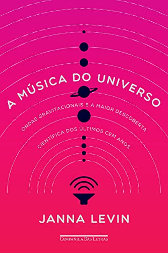 9788535927955: A Música do Universo. Ondas Gravitacionais e a Maior Descoberta Científica dos Últimos Cem Anos (Em Portuguese do Brasil)