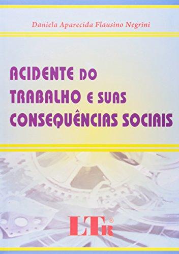 Acidente do trabalho e suas consequências sociais.: Negrini, Daniela Aparecida