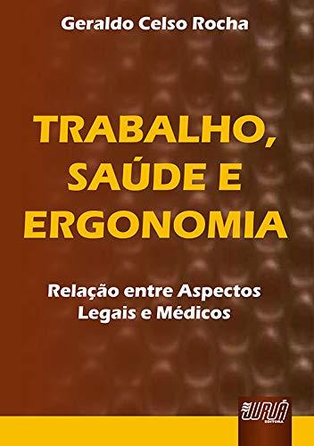 9788536208480: Trabalho, Saude E Ergonomia: Relac~ao Entre Aspectos Legais E Medicos