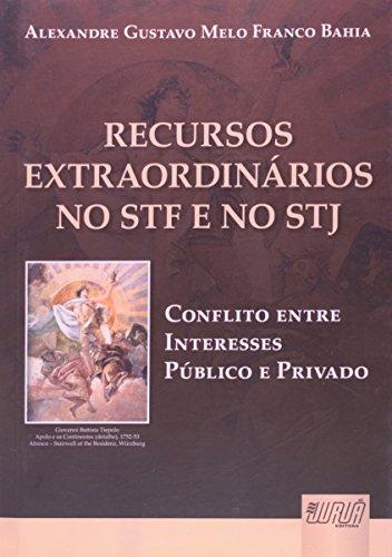 Recursos Extraordin?rios no STF e no STJ.: Alexandre Gustavo Melo