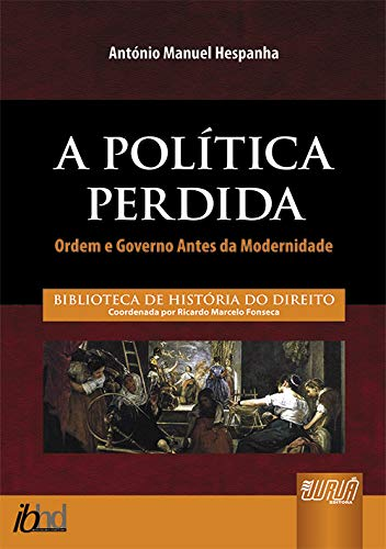 9788536229447: A Política Perdida. Ordem e Governo Antes da Modernidade (Em Portuguese do Brasil)