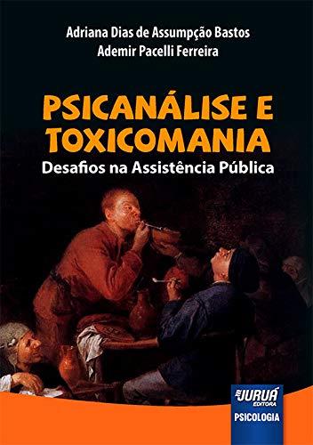 9788536236872: Psicanálise e Toxicomania. Desafios na Assistência Pública