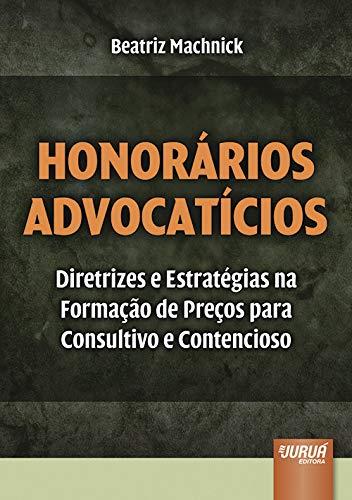 9788536245522: Honorarios Advocaticios: Diretrizes e Estrategias na Formacao de Precos Para Consultivo e Contencioso