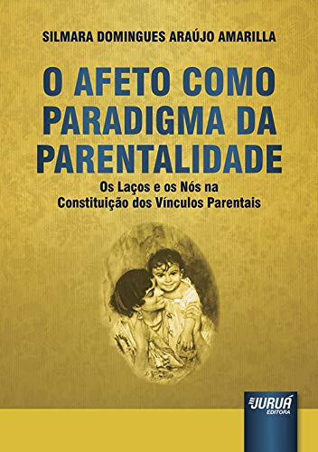 9788536248271: Afeto Como Paradigma da Parentalidade, O: Os Lacos e os Nos na Constituicao dos Vinculos Parentais