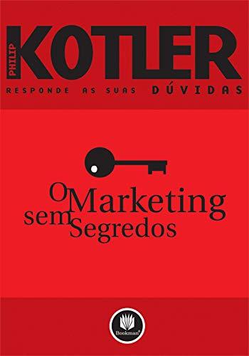 Marketing sem Segredos, O: Philip Kotler