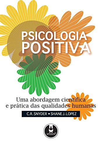 9788536316567: Psicologia Positiva. Uma Abordagem Cientifica e Prática das Qualidades Humanas (Em Portuguese do Brasil)