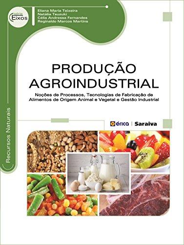 9788536511597: Produção Agroindustrial. Noções de Processos, Tecnologias de Fabricação de Alimentos de Origem Animal e Vegetal e Gestão Industrial (Em Portuguese do Brasil)