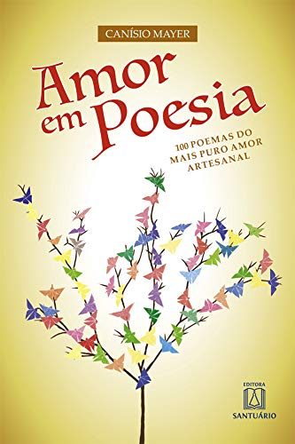 Amor em Poesia: 100 Poemas do Mais: Canísio Mayer