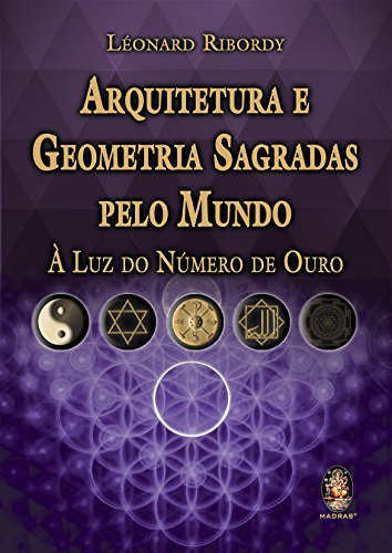 9788537007846: Arquitetura e Geometria Sagradas Pelo Mundo: a Luz do Numero de Ouro