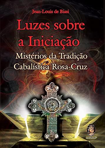 9788537007877: Luzes Sobre a Iniciacao: MistErios da Tradicao Cabalistica Rosa-Cruz