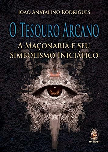 9788537008539: O Tesouro Arcano. A Maçonaria E Seu Simbolismo Iniciatico (Em Portuguese do Brasil)