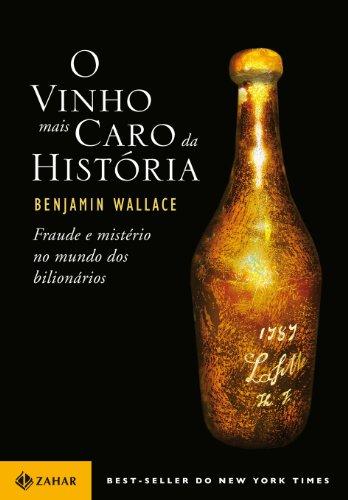 Vinho Mais Caro da Historia - Billionaires Vinegar (Em Portugues do Brasil): Benjamin Wallace