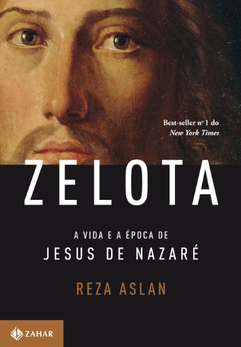 Zelota: A Vida e A Epoca de: Reza Aslan