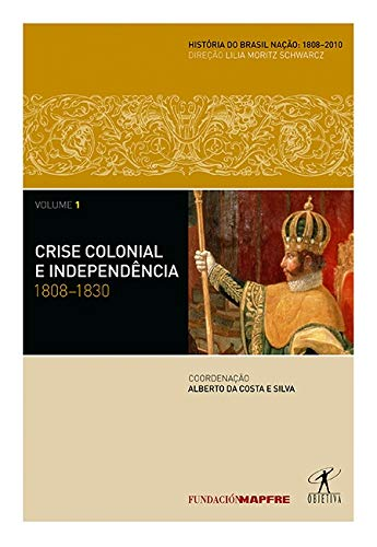 9788539002757: Crise Colonial e Independencia 1808-1830: Vol. 01 (Em Portugues do Brasil)
