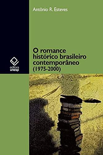 O romance histórico brasileiro contemporâneo (1975-2000).: Esteves, Antônio R.