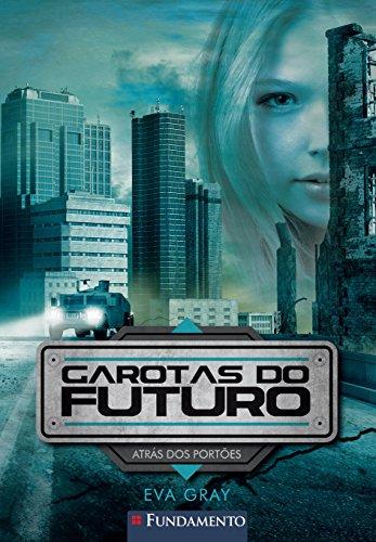 9788539507191: Atrás dos Portões - Volume 1. Série Garotas do Futuro (Em Portuguese do Brasil)
