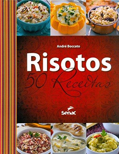 Risotos: 50 Receitas (Em Portugues do Brasil): Andre Boccato