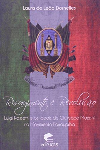 9788539702237: Risorgimento e Revolu‹o : Luigi Rossetti e os Ideais De Guiseppe Mazzini no Movimento Farroupilha