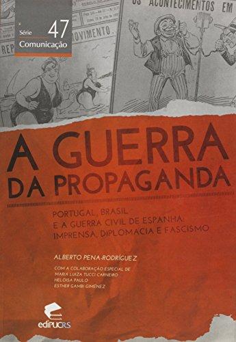 9788539704620: Guerra da Propaganda, A: Portugal, Brasil e a Guerra Civil de Espanha: Imprensa, Diplomacia e Fascis