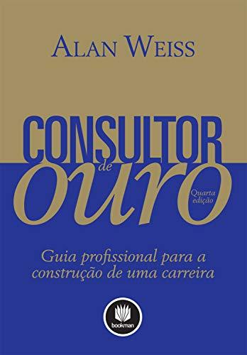 9788540701144: Consultor de Ouro. Guia Profissional Para a Construção de Uma Carreira (Em Portuguese do Brasil)