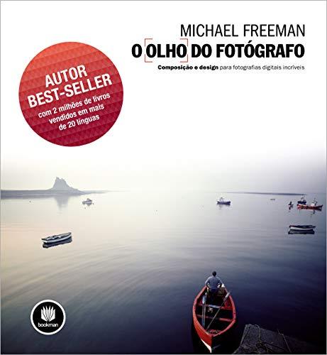 9788540701298: O Olho do Fotógrafo. Composição e Design Para Fotografias Digitais Incríveis (Em Portuguese do Brasil)