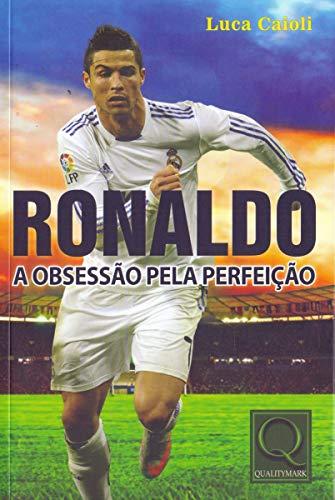 9788541401593: Ronaldo: A Obsessao Pela Perfeicao