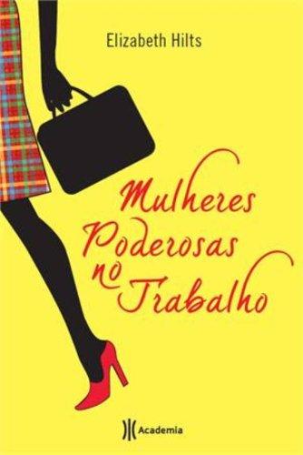 9788542201581: Mulheres Poderosas No Trabalho (Em Portugues do Brasil)