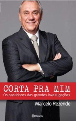 9788542202274: Corta Pra Mim - Os Bastidores das Grandes Investigacoes (Em Portugues do Brasil)