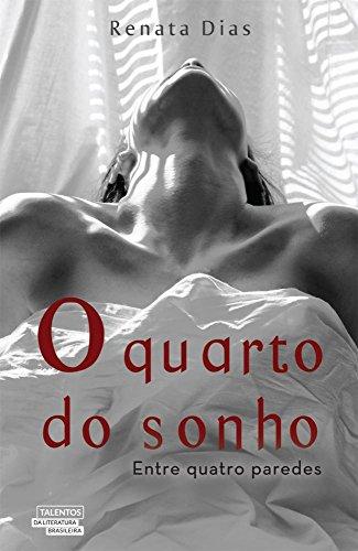 O Quarto dos Sonhos. Entre Quatro Paredes (Em Portuguese do Brasil) - Renata Dias