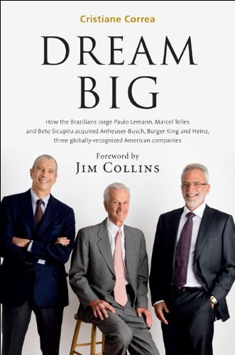 9788543100838: Dream Big (Sonho Grande): How the Brazilian Trio behind 3G Capital - Jorge Paulo Lemann, Marcel Telles and Beto Sicupira Acquired Anheuser-Busch, Burger King and Heinz