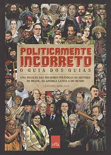 9788544102770: Politicamente Incorreto. O Guia dos Guias. Uma Sele��o das Melhores Pol�micas da Hist�ria do Brasil, da Am�rica Latina e do Mundo (Em Portuguese do Brasil)