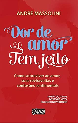 9788545200215: Dor de Amor tem Jeito: Como Sobreviver ao Amor, Suas Reviravoltas e Confus›es Sentimentais