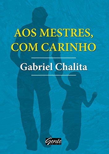 AOS MESTRES COM CARINHO (Paperback): Chalita, Gabriel