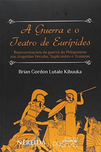 9788555070266: Guerra e o Teatro de Eur'pides, A: Representac›es da Guerra do Peloponeso nas Tragedias Hecuba Suplicantes e Troianas
