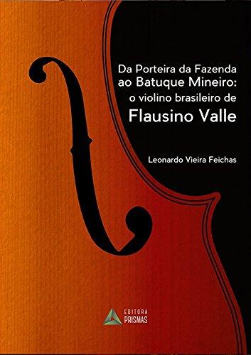9788555072055: Da Porteira da Fazenda ao Batuque Mineiro: O Violino Brasileiro de Flausino Valle