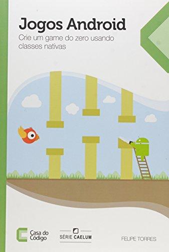 9788555190131: Jogos Android: Criando um Game do Zero Usando Classes Nativas