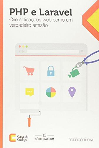 9788555190407: Php e Laravel: Crie Aplicac›es Web Como um Verdadeiro Artesao - Serie Caelum