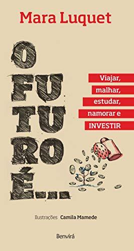 9788557170476: O Futuro É... Viajar, Malhar, Estudar, Namorar e Investir! (Em Portuguese do Brasil)