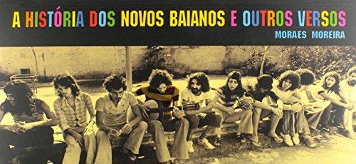 Historia Dos Novos Baianos E Outros Versos,: Moreira , Moraes