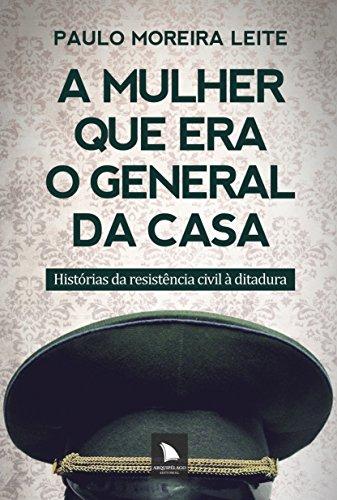 A Mulher Que Era O General Da: Paulo Moreira Leite