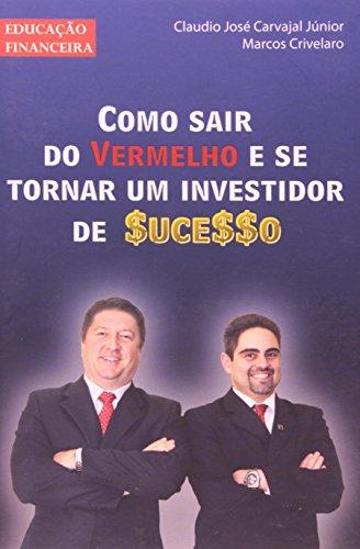 9788560434381: COMO SAIR DO VERMELHO E SE TORNAR UM INVESTIDOR DE SUCESSO