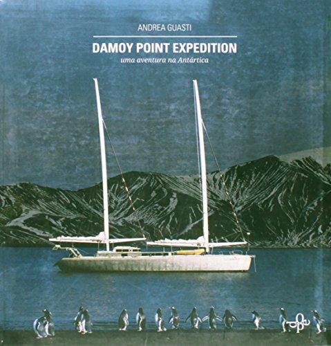 9788560728398: Damoy Point Expedition Uma Aventura Na Antartica