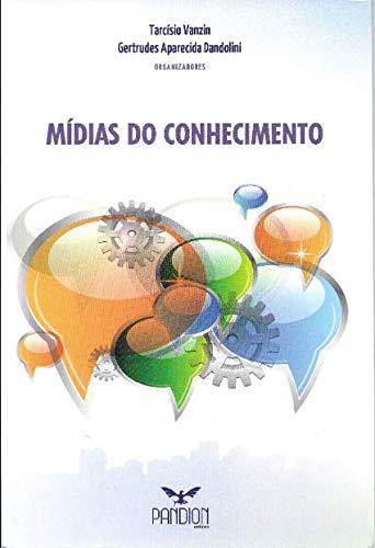 Mídias do Conhecimento: Tarcísio Vanzin [Editor]; Gertrudes Aparecida Dandolini [Editor];