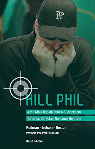 9788561255176: Kill Phil : Via Mais Rapida Para o Sucesso em Torneios de Poker No-limit Holdem