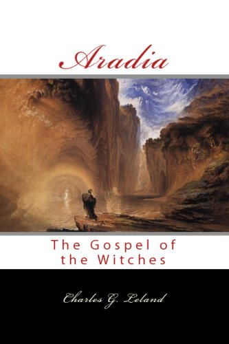 Aradia: Or the Gospel of the Witches: Charles G Leland