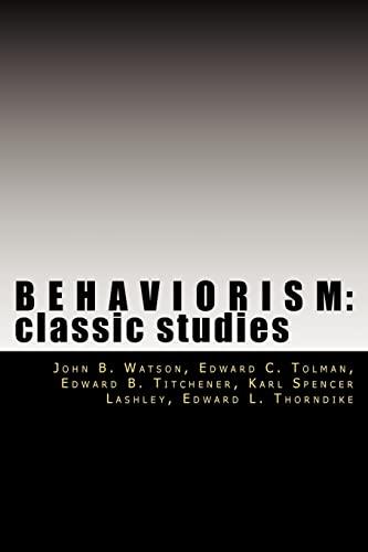 Behaviorism - John Watson; Edward Tolman; Edward Titchener; Karl Lashley; Edward Thorndike