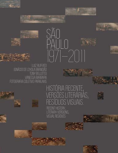 9788562114151: Sao Paulo 1971-2011: Historia Recente, Versoes Literarias, Residuos Visuais = Recent History, Literary Version, Visual Residues