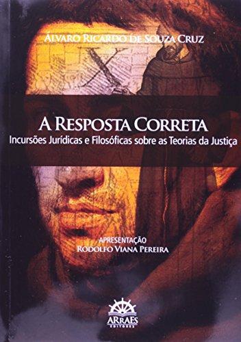 9788562741319: Resposta Correta, A: Incursoes Jur'dicas e Filosoficas Sobre as Teorias da Justia