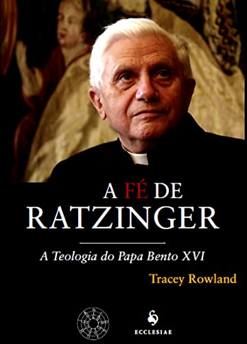 9788563160430: Fe de Ratzinger, A: Teologia do Papa Bento XVI